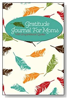 Gratitude Journal For Moms – With Inspirational Quotes. Floating feathers in Fall-like colors bring a peaceful feeling to the cover of this 5-minute gratitude journal for the busy mom.