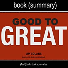 Summary of Good to Great by Jim Collins: Why Some Companies Make the Leap...and Others Don't   Livre audio Auteur(s) :  FlashBooks Book Summaries Narrateur(s) : Dean Bokhari