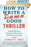 How to Write a Damn Good Thriller: A...