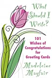 What Should I Write? 101 Wishes of Congratulations for Greeting Cards (What Should I Write On This Card?)