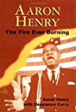 Aaron Henry: The Fire Ever Burning (Margaret Walker Alexander Series in African American Studies) (1578062128) by Henry, Aaron