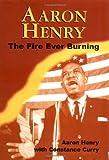 Aaron Henry: The Fire Ever Burning (Margaret Walker Alexander Series in African American Studies) (1578062128) by Henry, Aaron