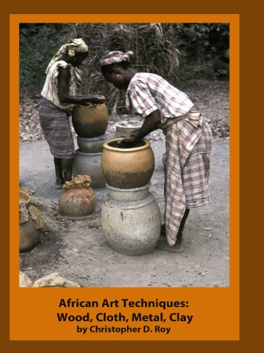 African Art Techniques: Wood, Cloth, Metal, Clay