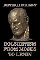 Bolshevism from Moses to Lenin: A Dialogue between Adolf Hitler and Me (English Edition)