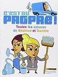 C'est du propre ! : Toutes les astuces de Béatrice et Danièle...