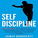 Self-Discipline: An Ex-SPY's Guide to Hack Your Daily Habits to Build Unshakable Self-Control | James Daugherty