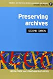 Preserving Archives, Second Edition (Principles and Practice in Records Management and Archives)
