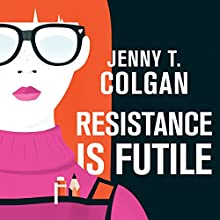 Resistance Is Futile (       UNABRIDGED) by Jenny T. Colgan Narrated by Lucy Price-Lewis
