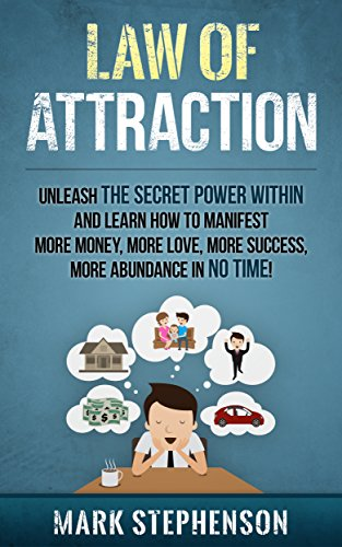 Mark Stephenson - Law of Attraction: Unleash The Secret Power Within and Learn How To Manifest More Money, More Love, More Success, More Abundance In No TIme: Special Bonus: Free Book Inside