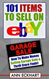 101 Items To Sell On Ebay: How To Make Money Selling Garage Sale & Thrift Store Finds!