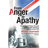 From Anger To Apathy: The Story of Politics, Society and Popular Culture in Britain since 1975by Dr Mark Garnett