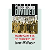 Philadelphia Divided: Race and Politics in the City of Brotherly Love ~ James Wolfinger