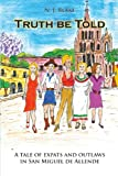 img - for Truth be Told: A Tale of Expats and Outlaws in San Miguel de Allende book / textbook / text book