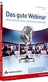 Das gute Webinar - Das ganze Know How für bessere Online-Präsentationen, ein Praxisratgeber: Online präsentieren und Kunden gewinnen (Sonstige Bücher AW)