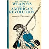 The History of Weapons of the American Revolution ~ George C. Neumann