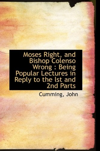 Moses Right, and Bishop Colenso Wrong: Being Popular Lectures in Reply to the lst and 2nd Parts