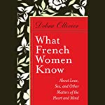 What French Women Know: About Love, Sex, and Other Matters of the Heart and Mind | Debra Ollivier