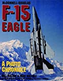McDonnell-Douglas F-15 Eagle: A Photo Chronicle (Schiffer Military/Aviation History) (0887406629) by Bill Holder