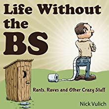 Life Without the BS: Rants, Raves, and Other Crazy Stuff (       UNABRIDGED) by Nick Vulich Narrated by Chuck McKibben
