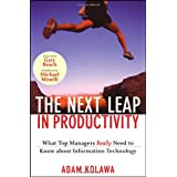 The Next Leap in Productivity: What Top Managers Really Need to Know about Information Technology ~ Adam Kolawa