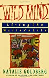 Wild Mind: Living the Writer's Life (0553347756) by Natalie Goldberg