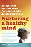 img - for Nurturing a Healthy Mind: Doing What Matters Most for Your Child's Developing Brain book / textbook / text book