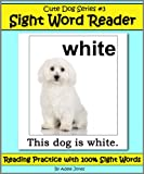 Cute Dog Reader #3 Sight Word Reader - Reading Practice with 100% Sight Words (Teach Your Child To Read Book 9)