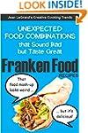 FRANKENFOOD RECIPES: Unexpected Food...