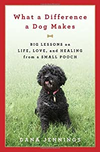 What A Difference A Dog Makes Big Lessons On Life Love And Healing From A Small Pooch by Doubleday