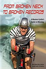 From Broken Neck to Broken Records, A Masters Cyclist's Guide to Winning