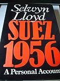 Selwyn Lloyd Suez, 1956: A Personal Account