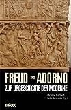 Freud und Adorno. Zur Urgeschichte der Moderne (Literaturforschung)