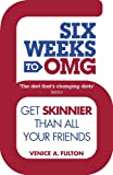 Venice A. Fulton Six Weeks to OMG: Get skinnier than all your friends