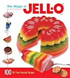 The Magic of JELL-O: 100 All-Time Favorite Recipes