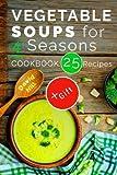 Vegetable soups for 4 seasons. Cookbook: 25 recipes.