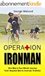 Operation Ironman: One Man's Four Mon...