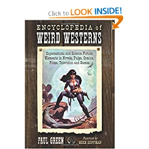 Encyclopedia of Weird Westerns: Supernatural and Science Fiction Elements in Novels, Pulps, Comics, Films,... by Paul Green and Foreword Mike Hoffman