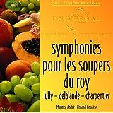 Symphonies Pour Les Soupers Du Roy: Lully-Delalande-Charpentier-Mouret