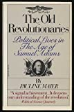 The Old Revolutionaries: Political Lives in the Age of Samuel Adams (039475073X) by Maier, Pauline