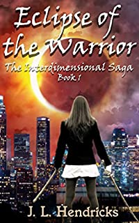 Eclipse Of The Warrior: The Interdimensional Saga, Book 1 by J.L. Hendricks ebook deal