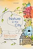 "Harini Nagendra, ""Nature in the City: Bengaluru in the Past, Present, and Future"" (Oxford UP, 2016)"