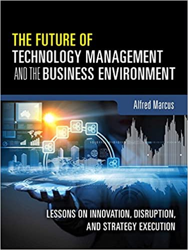 The Future Of Technology Management And The Business Environment: Lessons On Innovation, Disruption, And Strategy Execution