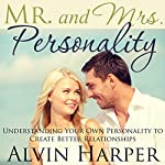 Mr. and Mrs. Personality: Understanding Your Own Personality to Create Better Relationships | Alvin Harper