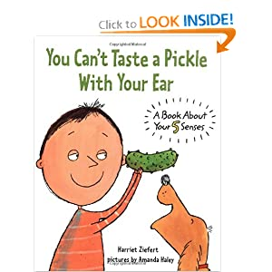 You Can't Taste a Pickle With Your Ear: A Book About Your 5 Senses