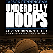 Underbelly Hoops: Adventures in the CBA - A.K.A. The Crazy Basketball Association (       UNABRIDGED) by Carson Cunningham Narrated by Paul Boehmer