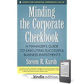 Minding the Corporate Checkbook: A Manager's Guide to Executing Successful Business Investments eBook: Steven R. Kursh