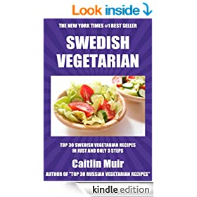 Top 30 Swedish Vegetarian Recipes in Just And Only 3 Steps (World Most-Popular Vegetarian Recipes Book 1)
