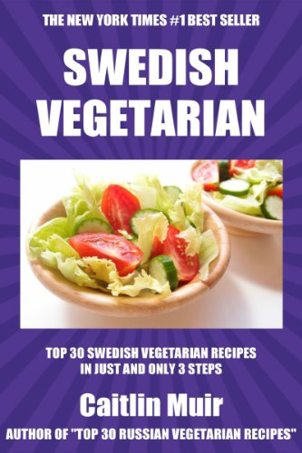 Top 30 Swedish Vegetarian Recipes in Just And Only 3 Steps (World Most-Popular Vegetarian Recipes Book 1) by Caitlin Muir