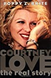 Courtney Love: The Real Story (0684848007) by Brite, Poppy Z.