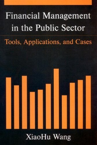 Financial Management in the Public Sector Tools, Applications, And Cases